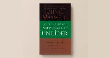 las-21-cualidades-indispensables-lider-john-c-maxwell-resumen-animado